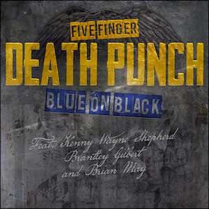 "FIVE FINGER DEATH PUNCH, BRIAN MAY, BRANTLEY GILBERT & KENNY WAYNE SHEPHERD RELEASE MAINSTREAM COUNTRY ROCK SINGLE ""BLUE ON BLACK"" – OUT WORLDWIDE NOW"