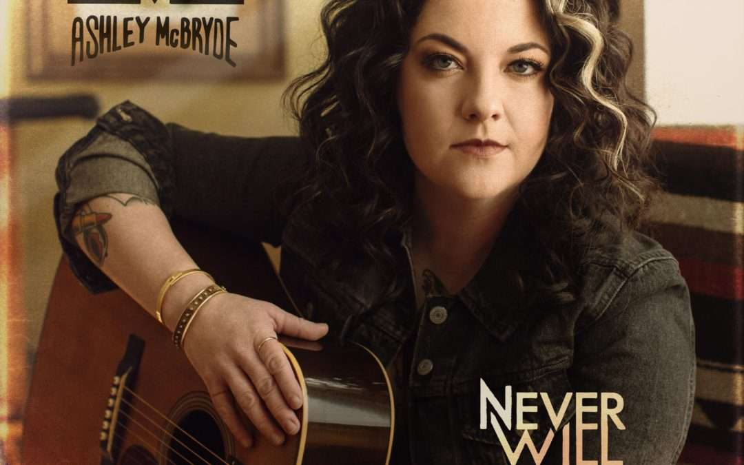 ASHLEY McBRYDE NEW ALBUM, NEVER WILL,  SET FOR RELEASE APRIL 3rd 2020