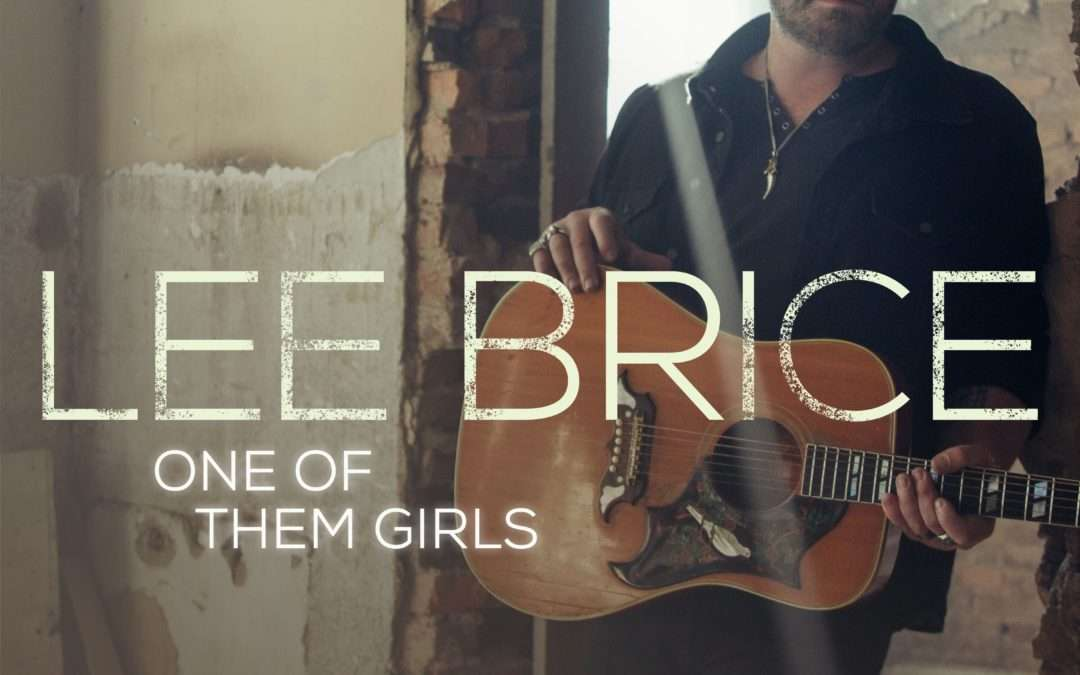 "Lee Brice Hits #1 on Billboard & Mediabase Charts with Current Single ""One Of Them Girls"""
