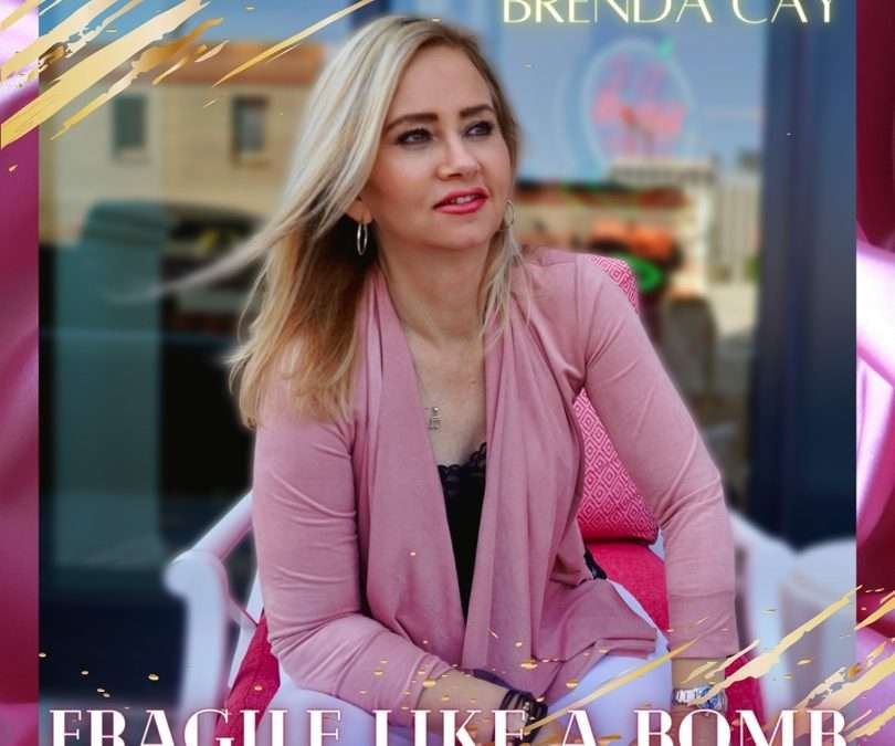 Brenda Cay Releases Amazing New EP Fragile Like A Bomb.