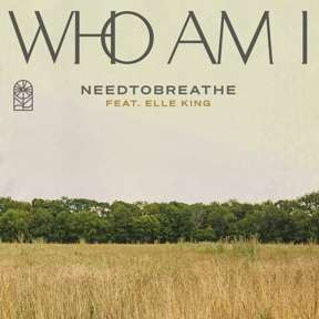 NEEDTOBREATHE unveil brand new version of 'Who Am I' featuring Elle King