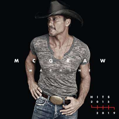 TIM MCGRAW DELIVERS MCGRAW MACHINE HITS: 2013-2019 ALBUM – AVAILABLE TODAY