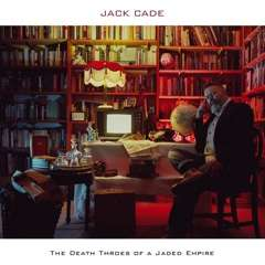 Jack Cade returns with 'The Death Throes of a Jaded Empire', the New Album out 29th January 2021
