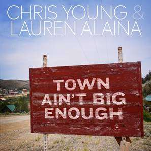 "CHRIS YOUNG & LAUREN ALAINA Duet ""Town Ain't Big Enough"" Available Now"