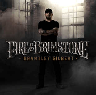 New album from BRANTLEY GILBERT called  'FIRE & BRIMSTONE '