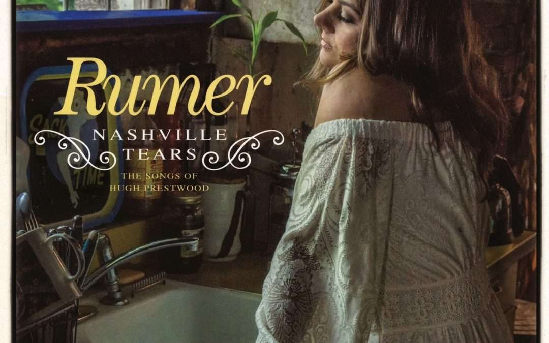 Nashville Tears – The Songs of Hugh Prestwood – released April 24th  – Rumer