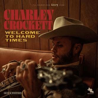 CHARLEY CROCKETT ANNOUNCES NEW ALBUM WELCOME TO HARD TIMES