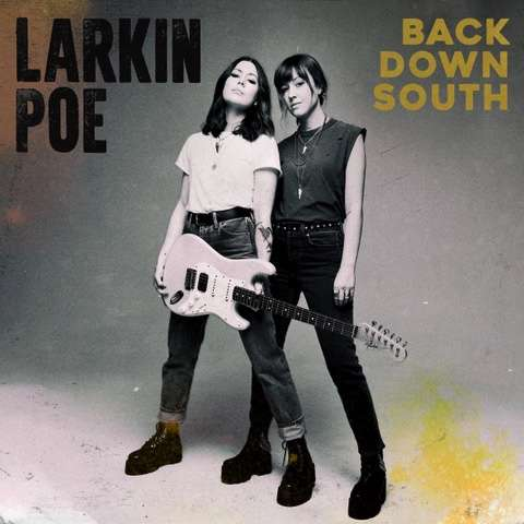 LARKIN POE share new single 'BACK DOWN SOUTH' featuring TYLER BRYANT