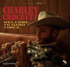 CHARLEY CROCKETT 'WELCOME TO HARD TIMES' ALBUM OUT TODAY ON THIRTY TIGERS.
