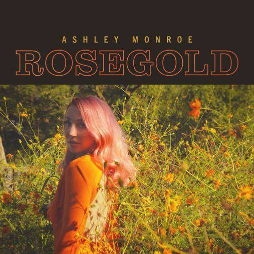 Ashley Monroe Announces New Album Rosegold out April 30 via Thirty Tigers