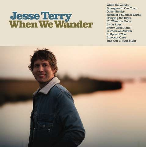 ACCLAIMED NEW ENGLAND BASED SINGER/SONGWRITER JESSE TERRY TO RELEASE SEVENTH ALBUM WHEN WE WANDER MAY 14