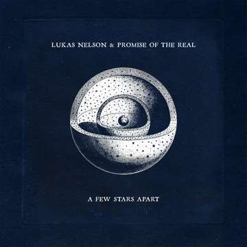 LUKAS NELSON & PROMISE OF THE REAL'S NEW ALBUM A FEW STARS APART OUT JUNE 11